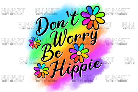 Don't Worry, Be Hippie Graphic Crafts By Fundesings