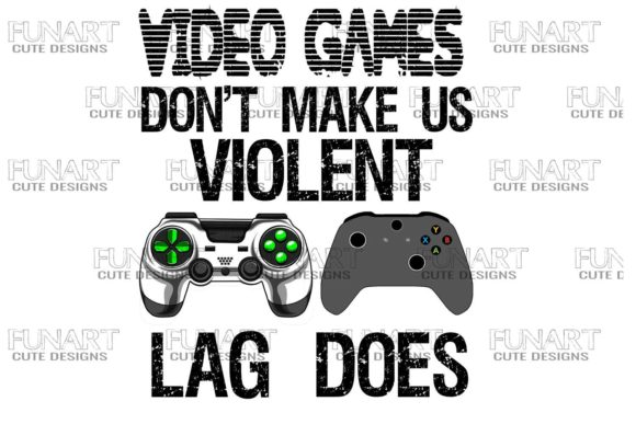 Video Games Don't Make Us Violent Lag Does Graphic Crafts By Fundesings