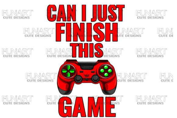 Can I Just Finish This Game Graphic Crafts By Fundesings