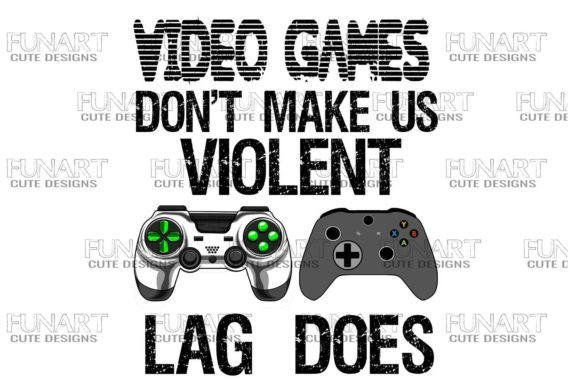 Video Games Don't Make Us Violent, Lag Does Graphic Crafts By Fundesings