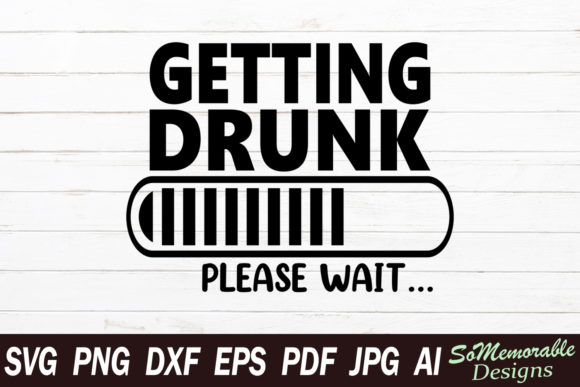 Print on Demand: Getting Drunk Please Wait Graphic Graphic Templates By SoMemorableDesigns