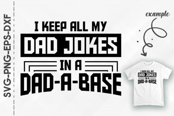 Print on Demand: I Keep All My Dad Jokes in a Dad-a-Base Graphic Print Templates By Utenbaw