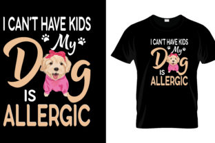 Print on Demand: I Can't Have Kids My Dog T Shirt Graphic Print Templates By merchbundle