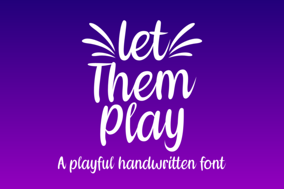 Print on Demand: Let Them Play Script & Handwritten Font By Lian-7NTypes