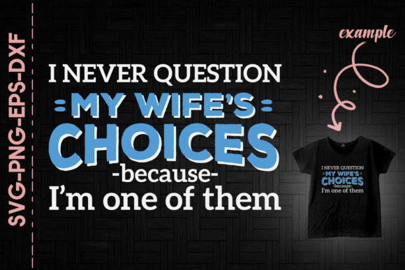 Print on Demand: Never Question My Wifes Choices Husband Graphic Print Templates By Utenbaw