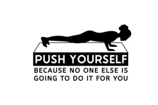 Push Yourself Because No One else is Going to Do It for You Wellness Plotterdatei von Creative Fabrica Crafts