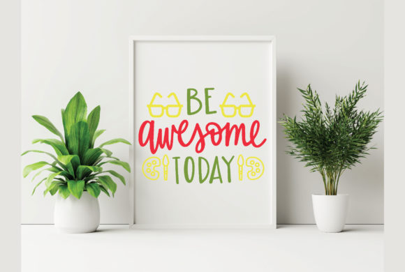 Be Awesome Today Graphic Crafts By craftstore