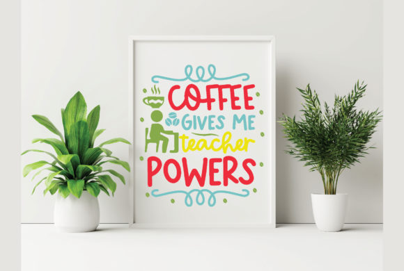 Coffee Give Me Teacher Powers Graphic Crafts By craftstore