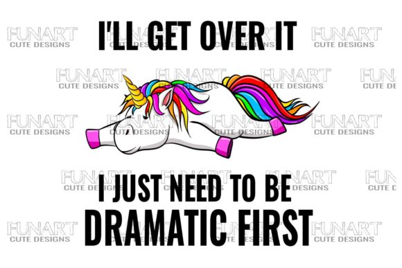 I'll Get over It , Cute Unicorn Design Grafik Illustrationen von Fundesings