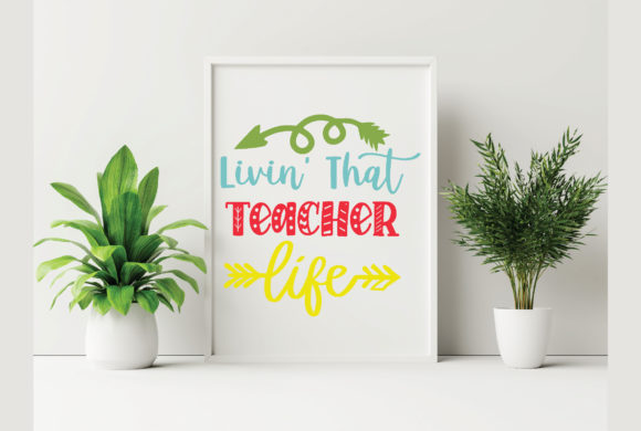 Livin' That Teacher Life Graphic Crafts By craftstore