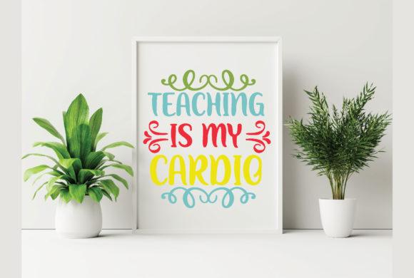 Teaching is My Cardio Graphic Crafts By craftstore