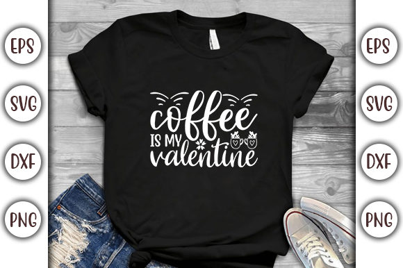 Print on Demand: Valentine's Day Design, Coffee is My Graphic Print Templates By GraphicsBooth