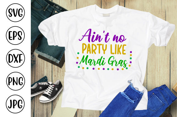 Ain't No Party Like Mardi Gras Graphic Crafts By ismetarabd