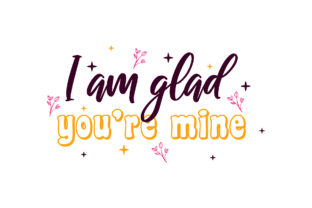 I Am Glad You're Mine Valentine Quotes Graphic Crafts By abstractspacestudio
