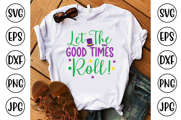 Let the Good Times Roll Graphic Crafts By ismetarabd