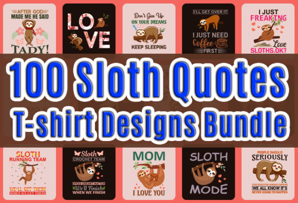 Print on Demand: Trendy 100 Sloth Quotes T-shirt Bundle Graphic Print Templates By CraftStudio