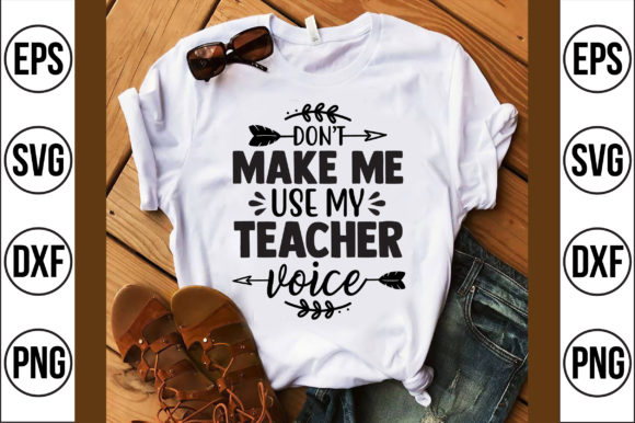 Don't Make Me Use My Teacher Voice Graphic Crafts By Craft Store