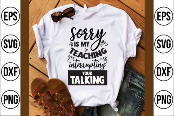 Sorry is My Teaching Interrupting Your Talking Gráfico Crafts Por Craft Store