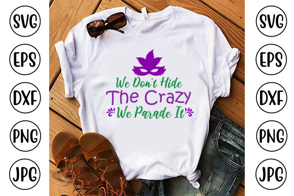 We Don't Hide the Crazy We Parade It Graphic Crafts By ismetarabd