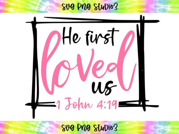 He First Loved Us Bible Verse SVG Graphic Illustrations By mainandmouse