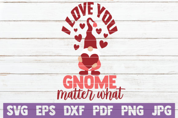I Love You Gnome Matter What Graphic Crafts By MintyMarshmallows