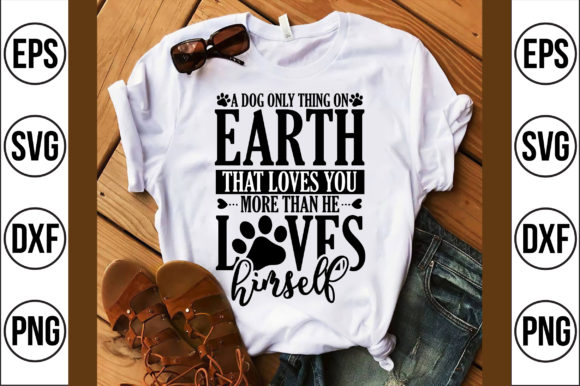 A Dog Only Thing on Earth That Loves You Graphic Crafts By Craft Store
