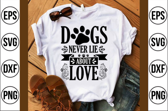 Dogs Never Lie About Love Graphic Crafts By Craft Store