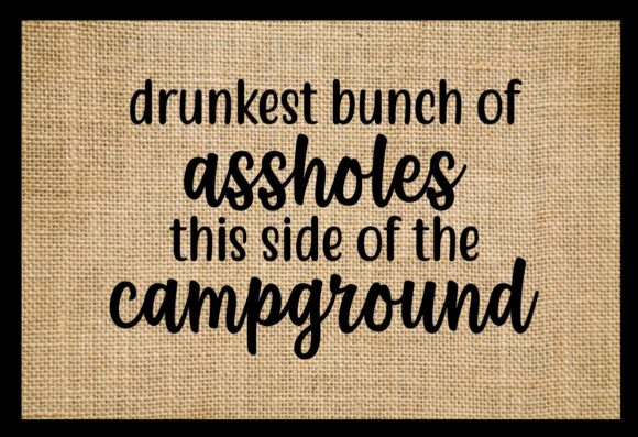 Drunkest Bunch of Assholes Campground Graphic Crafts By Hayley Dockery