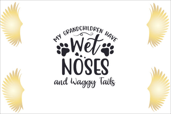 My Grandchildren Have Wet Noses and Wagg Graphic Crafts By creative store.net