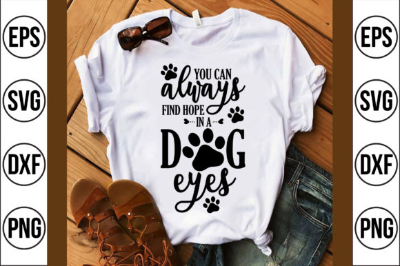 You Can Always Find Hope in a Dogs Eyes Graphic Crafts By Craft Store