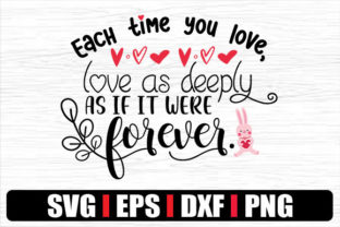 Print on Demand: Each Time You Love, Love As Deeply As if Graphic Crafts By svg.in.design