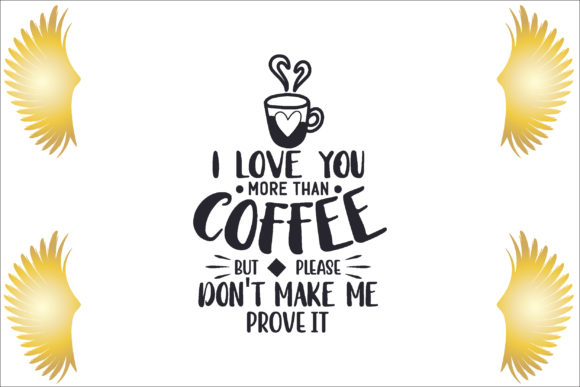 I Love You More Than Coffee, ...but Plea Graphic Crafts By creative store.net