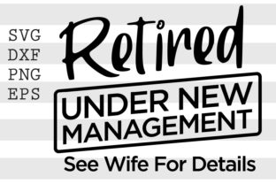 Retired Under New Management See Wife... Graphic Crafts By spoonyprint
