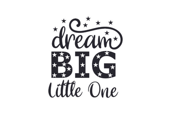 Dream Big Little One Graphic Print Templates By creative store.net