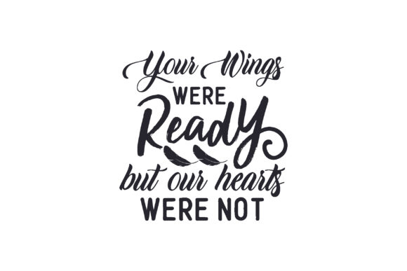 Your Wings Were Ready but Our Hearts Wer Graphic Print Templates By creative store.net