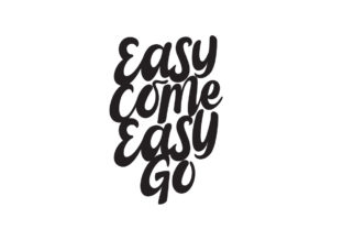 Easy Come Easy Go Graphic Crafts By chococraft