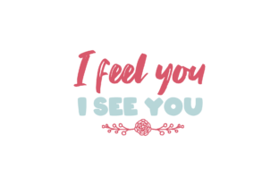 I Feel You I See You Valentine Quotes Graphic Crafts By abstractspacestudio