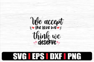 Print on Demand: We Accept the Love We Think We Deserve Graphic Print Templates By svg.in.design