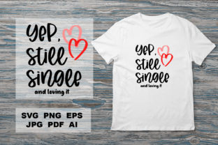 Yep. Still Single and Loving It Graphic Crafts By KaSia Design