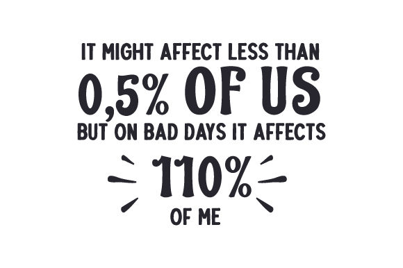 It Might Affect Less Than 0,5% of Us, but on Bad Days It Affects 110% of Me! Awareness Craft Cut File By Creative Fabrica Crafts
