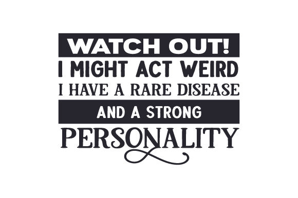 Watch out! I Might Act Weird. I Have a Rare Disease and a Strong Personality Awareness Craft Cut File By Creative Fabrica Crafts