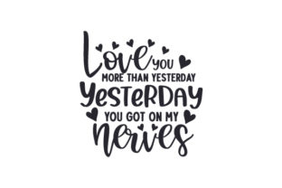 Love You More Than Yesterday. Yesterday You Got on My Nerves Valentine's Day Craft Cut File By Creative Fabrica Crafts 2