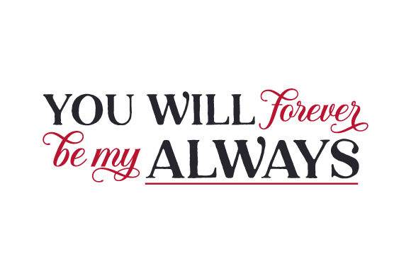 You Will Forever Be My Always Cut File