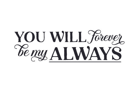 You Will Forever Be My Always Cut File Download