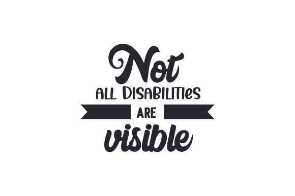 Not All Disabilities Are Visible Awareness Craft Cut File By Creative Fabrica Crafts