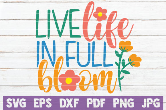 Live Life in Full Bloom Graphic Crafts By MintyMarshmallows