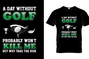 Print on Demand: A Day Without Golf T Shirt Design Graphic Print Templates By merchbundle