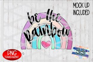 Print on Demand: Be the Rainbow Sublimation PNG File Graphic Illustrations By Lori Lou Designs