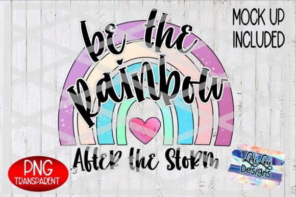 Print on Demand: Be the Rainbow After the Storm Subli PNG Graphic Illustrations By Lori Lou Designs