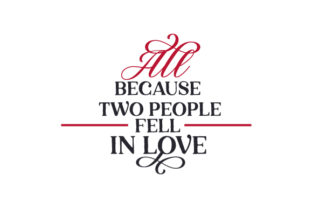 All Because Two People Fell in Love Valentine's Day Craft Cut File By Creative Fabrica Crafts